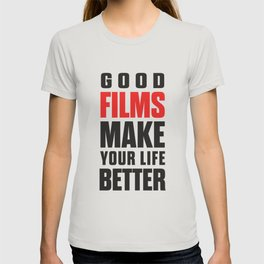 Good films make your life better, good movies, movie love, Cinema lovers T-shirt