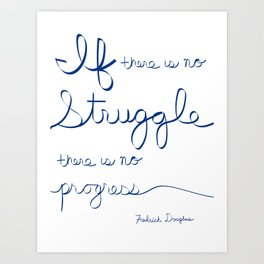 If There Is No Struggle There Is No Progress Quote by Fredrick Douglass Art Print