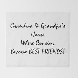 Grandmas and grandpas house where cousins become best friends Throw Blanket