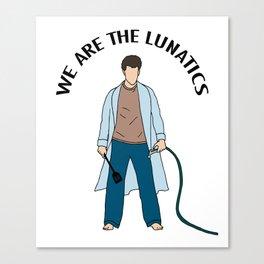 We Are The Lunatics Canvas Print