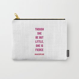 Though She Be But Little She Is Fierce - William Shakespeare Quote Carry-All Pouch