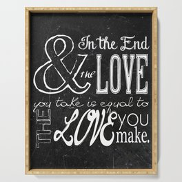 & In the end, the love you take; Lyric Quote. Serving Tray