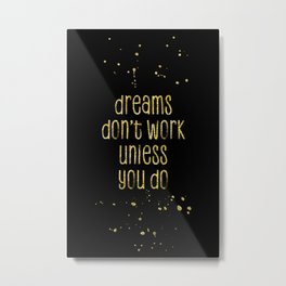 TEXT ART GOLD Dreams don't work unless you do Metal Print