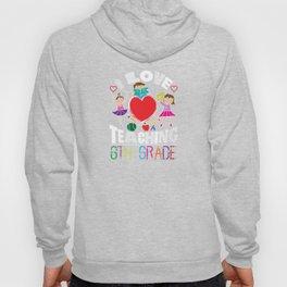 I Love Teaching 6th Graders Sixth Grade Teacher T-Shirt Hoody
