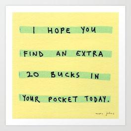 I hope you find an extra 20 bucks Art Print