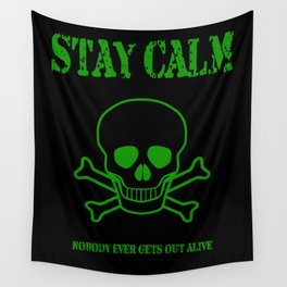 Stay Calm - Nobody Ever Gets Out Alive Wall Tapestry