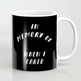 In Memory of When I Cared Coffee Mug