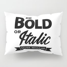 Be Bold or Italic, Never Regular 2 Pillow Sham
