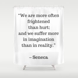 STOIC philosophy quotes - SENECA - We are more often frightened than hurt Shower Curtain