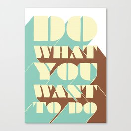 Do What You Want To Do - A Positive Attitude Canvas Print