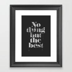 Nothing but the best Framed Art Print