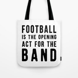 Football is the Opening Act for the Band Tote Bag