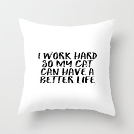 I love my CAT, Gift For Her, Funny Quote, I work hard so my cat can hace a beeter life Throw Pillow