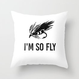 I'm So Fly Fishing Hook Flies Fisherman Gift Throw Pillow