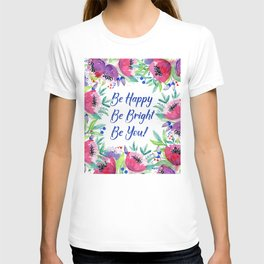 Be Happy, Be Bright, Be You - Pink flowers T-shirt