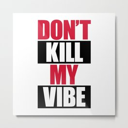 Don't Kill My Vibe Music Quote Metal Print