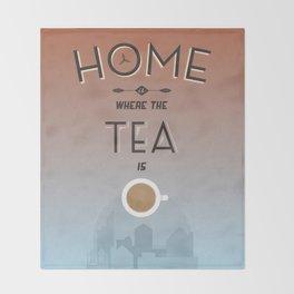 Home Is Where The Tea Is... Throw Blanket