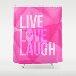 Live Love Laugh. White text over a pink background. Shower Curtain