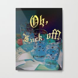 Oh, F OFF ! Metal Print