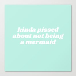 pissed about not being a mermaid Canvas Print