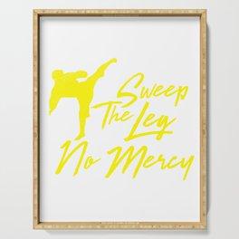 Sweep the leg no mercy karate martial arts t shirt Serving Tray