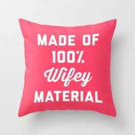 100% Wifey Material Funny Quote Throw Pillow