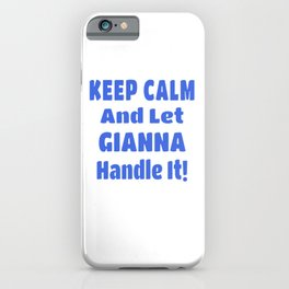 Gianna Name Gift - Keep Calm And Let  Gianna Handle It iPhone Case