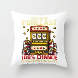 Weekend Forecast 100% Chance Of Playing Slots Casino graphic Throw Pillow