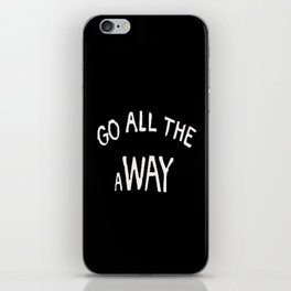 GO ALL THE aWAY iPhone Skin