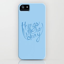 Things Will Be Okay iPhone Case