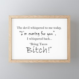 The devil whispered to me today I'm coming for you... Bring Tacos Bitch Framed Mini Art Print