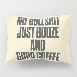 No bullshit, just booze and good coffee, inspirational quote, positive thinking, feelgood Pillow Sham