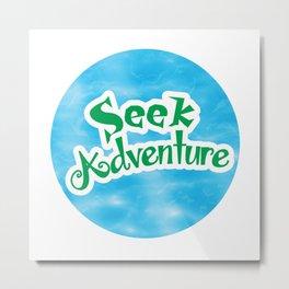 Seek Adventure Metal Print