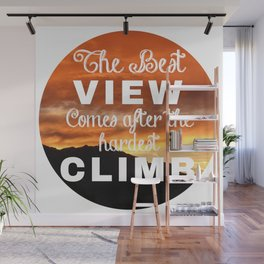 The Best View comes after the Hardest Climb / Happy Someone / Sunset Wall Mural