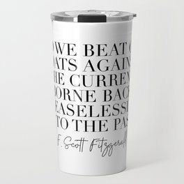 So We Beat On Boats Against the Current Borne Back Ceaselessly Into the Past. -F. Scott Fitzgerald Quote Travel Mug