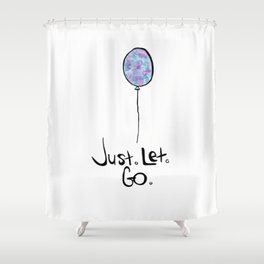 jUst leT gO Shower Curtain