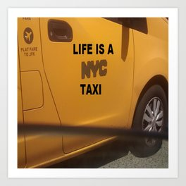 Life is a NYC Taxi Art Print