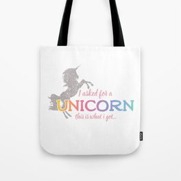 I asked for a Unicorn... Tote Bag