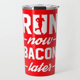 Run Now Bacon Later Travel Mug