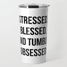 Stressed, Blessed, and Tumblr Obsessed Travel Mug