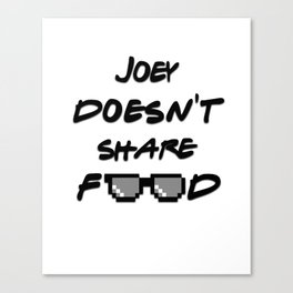 Joey Doesn't Share Food Canvas Print