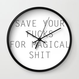 SAVE YOUR FUCKS FOR MAGICAL SHIT Wall Clock
