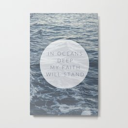 In Oceans Deep, My Faith Will Stand. Metal Print