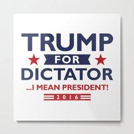 Trump For Dictator Metal Print