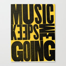 Music Keeps Me Going Canvas Print