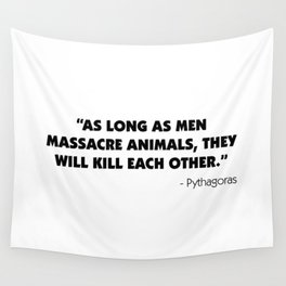 As Long as Men Massacre Animals, They Will Kill Each Other. - Pythagoras Wall Tapestry