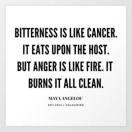 Bitterness Is Like Cancer. It Eats Upon The Host. Maya Angelou Quote Art Print