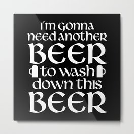 Need Another Beer Metal Print