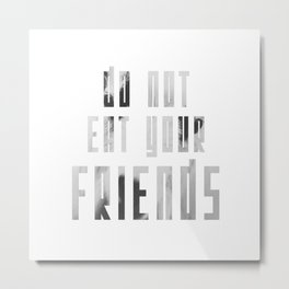 Do Not Eat Your Friends Metal Print