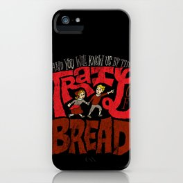 And You Will Know Us By The Trail Of Bread iPhone Case